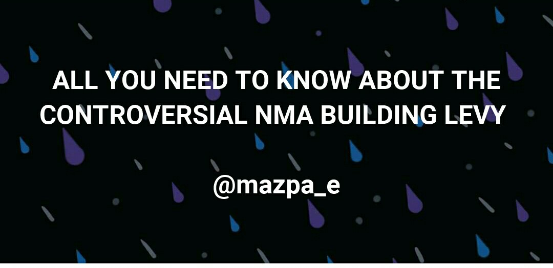 All You Need To Know About The Controversial NMA Building Levy
