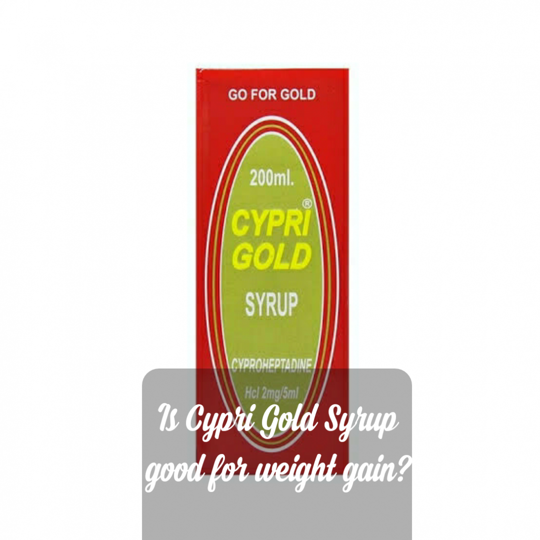 Is Cypri Gold Syrup good for weight gain?