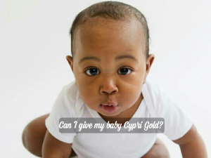 Can I give my 6 months old baby cypri Gold?
